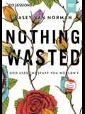 Nothing Wasted Video Study: God Uses the Stuff You Wouldn't