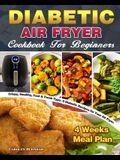 Diabetic Air Fryer Cookbook For Beginners: Crispy, Healthy, Fast & Fresh Type-2 Diabetic Recipes for Your Air Fryer. ( 4 Weeks Meal Plan )