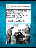 Records of the State of Rhode Island and Providence Plantations in New England.
