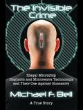 The Invisible Crime: Illegal Microchip Implants and Microwave Technology and Their Use Against Humanity