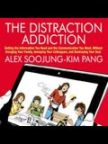 The Distraction Addiction Lib/E: Getting the Information You Need and the Communication You Want, Without Enraging Your Family, Annoying Your Colleagu