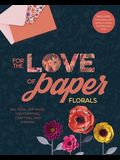 For the Love of Paper: Florals, Volume 2: 160 Tear-Off Pages for Creating, Crafting, and Sharing