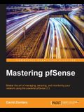 Mastering pfSense -: Get more from the world's most popular open-source firewall