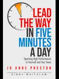 Lead the Way in Five Minutes a Day: Sparking High Performance in Yourself and Your Team