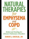 Natural Therapies for Emphysema and Copd: Relief and Healing for Chronic Pulmonary Disorders