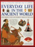 The Illustrated History Encyclopedia: Everyday Life in the Ancient World: How People Lived and Worked Through the Ages