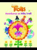 Trolls. Aventuras En Villa Troll / Trolls