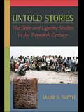 Untold Stories: The Bible and Ugaritic Studies in the Twentieth Century