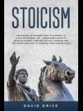 Stoicism: The Manual of Ancient Stoic Philosophy as a Way of Modern Life - A Beginner's Guide to Develop Mindset Through Critica