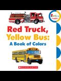 Red Truck, Yellow Bus: A Book of Colors (Rookie Toddler)