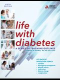 Life with Diabetes, 6th Edition: A Series of Teaching Outlines