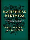Maternidad Redimida: La Esperanza del Evangelio Para Momentos Cotidianos