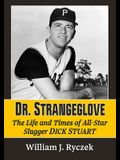 Dr. Strangeglove: The Life and Times of All-Star Slugger Dick Stuart