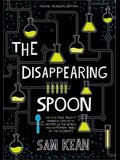 The Disappearing Spoon: And Other True Tales of Rivalry, Adventure, and the History of the World from the Periodic Table of the Elements