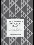 The Economics of Public Health: Evaluating Public Health Interventions