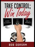 Take Control; Win Today
