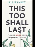 This Too Shall Last: Finding Grace When Suffering Lingers