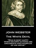 John Webster - The White Devil: Man is most happy, when his own actions are arguments and examples of his virtue