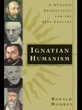 Ignatian Humanism: A Dynamic Spirituality for the 21st Century