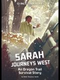 Sarah Journeys West: An Oregon Trail Survival Story