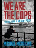 We Are the Cops: The Real Lives of America's Police