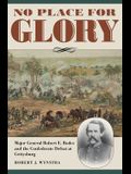 No Place for Glory: Major General Robert E. Rodes and the Confederate Defeat at Gettysburg