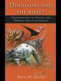 Dinosaurs and the Bible? Yes!: Understanding the Physical and Spiritual Aspects of Creation