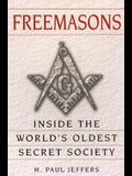 Freemasons: A History and Exploration of the World's Oldest Secret Socie: Inside the World's Oldest Secret Society