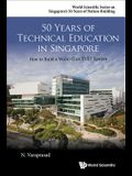 50 Years of Technical Education in Singapore: How to Build a World Class TVET System