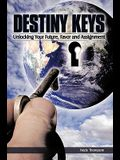 Destiny Keys: Unlocking Your Future, Favor and Assignment