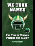 We Took Names: The Time of Vikings, Friends and Family