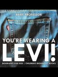 You're Wearing a Levi! Biography for Kids - Children's Biography Books