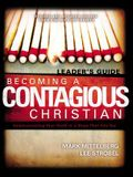 Becoming a Contagious Christian Leaders Guide: Communicating Your Faith in a Style That Fits You