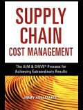 Supply Chain Cost Management: The Aim and Drive Process for Achieving Extraordinary Results