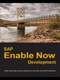 SAP Enable Now Development: Create high-quality training material and online help using SAP Enable Now