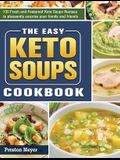 The Easy Keto Soups Cookbook: 100 Fresh and Foolproof Keto Soups Recipes to pleasantly surprise your family and friends