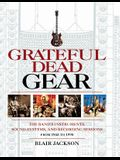 Grateful Dead Gear: The Band's Instruments, Sound Systems and Recording Sessions From 1965 to 1995