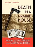 Death in a Prairie House: Frank Lloyd Wright and the Taliesin Murders