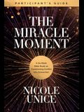 The Miracle Moment Participant's Guide: A Six-Week Bible Study on Transforming Conflict Into Connection