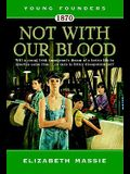 1870: Not With Our Blood: A Novel of the Irish in America (Young Founders)