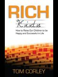 Rich Kids: How to Raise Our Children to Be Happy and Successful in Life