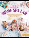 Girls' Home Spa Lab: All-Natural Recipes, Healthy Habits, and Feel-Good Activities to Make You Glow