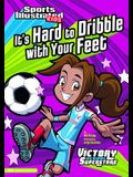 It's Hard to Dribble with Your Feet