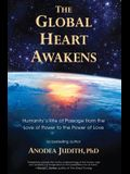 Global Heart Awakens: Humanity's Rite of Passage from the Love of Power to the Power of Love