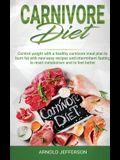 Carnivore Diet: Control Weight with a Healthy Carnivore Meal Plan to Burn Fat with New Easy Recipes and Intermittent Fasting to Reset