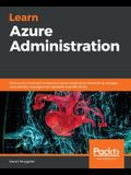 Learn Azure Administration: Solve your cloud administration issues relating to networking, storage, and identity management speedily and efficient