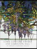 Louis Comfort Tiffany and Laurelton Hall: An Artist's Country Estate