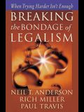 Breaking the Bondage of Legalism: When Trying Harder Isn't Enough