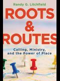 Roots and Routes: Calling, Ministry, and the Power of Place