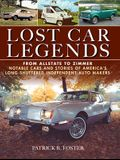 Lost Car Legends: Stories from the Graveyard of America's Long-Gone Automakers